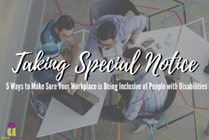 5 Ways to Make Sure Your Workplace is Being Inclusive of People with Disabilities