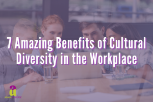 7 Amazing Benefits of Cultural Diversity in the Workplace